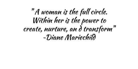 a-woman-is-the-full-circle-within-her-is-the-power-to-create-nurture-an-d-transform-diane-mariechild